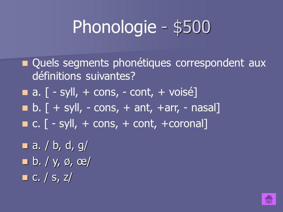 Phonologie - $500 Quels segments phonétiques correspondent aux définitions suivantes a. [ - syll, + cons, - cont, + voisé]